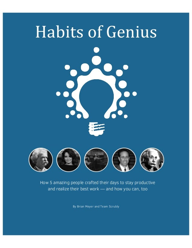 Habits of Genius  How 5 amazing people crafted their days to stay productive  and realize their best work — and how you ca...