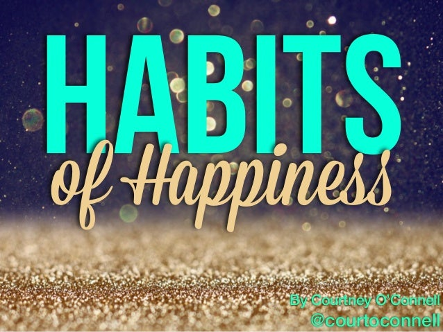 Habitsof Happiness By Courtney O'Connell @courtoconnell