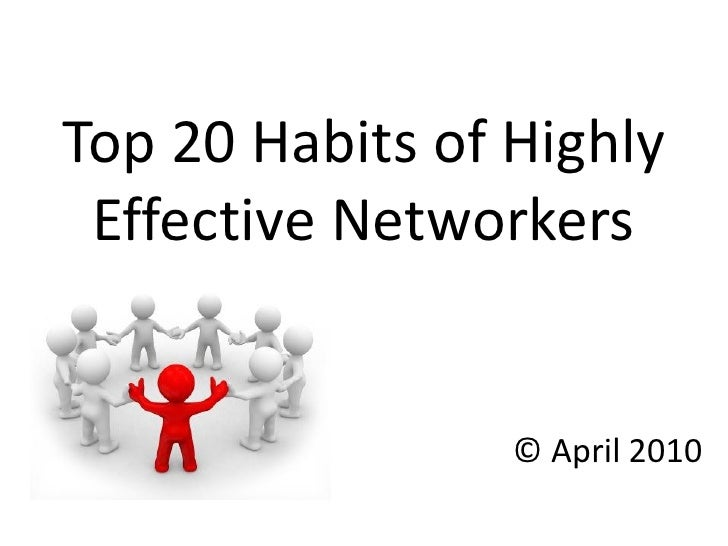 Top 20 Habits of Highly  Effective Networkers                    © April 2010
