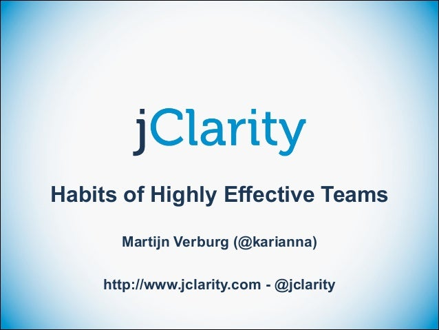 Habits of Highly Effective Teams Martijn Verburg (@karianna) http://www.jclarity.com - @jclarity
