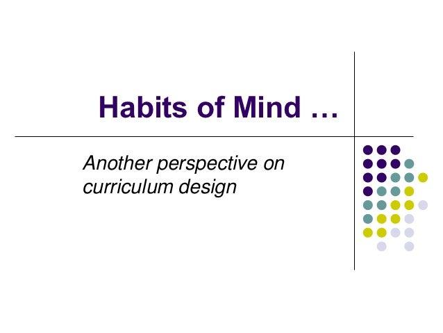 Habits of Mind …Another perspective oncurriculum design