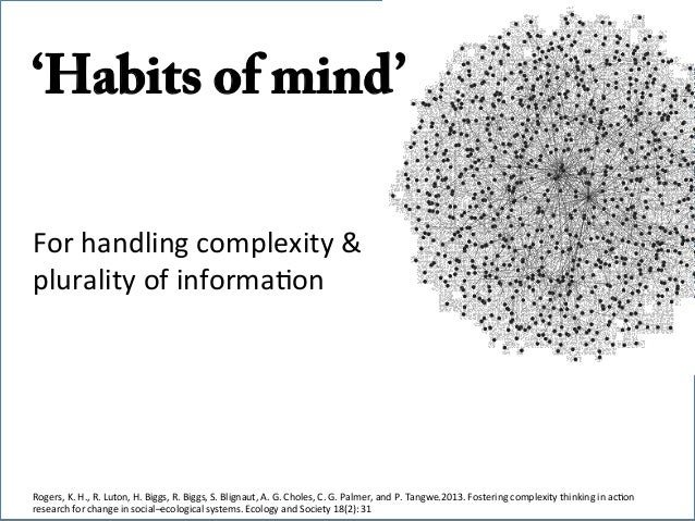 'Habits of mind'       For  handling  complexity  &   plurality  of  informa6on    Rogers,  K.  H.,...