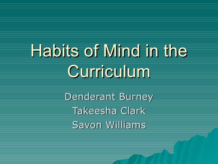 Habits of Mind in the Curriculum Denderant Burney Takeesha Clark Savon Williams