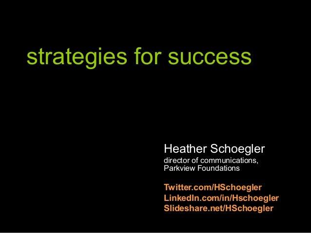 strategies for success Heather Schoegler director of communications, Parkview Foundations Twitter.com/HSchoegler LinkedIn....
