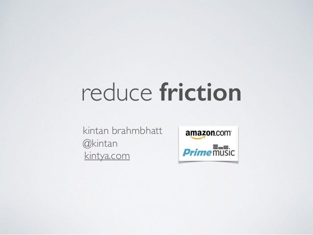 reduce friction kintan brahmbhatt @kintan kintya.com