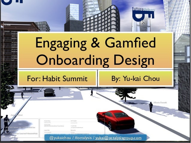Engaging & Gamfied Onboarding Design For: Habit Summit By: Yu-kai Chou @yukaichou / #octalysis / yukai@octalysisgroup.com