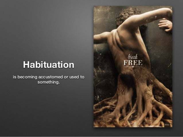 Habituation is becoming accustomed or used to something.