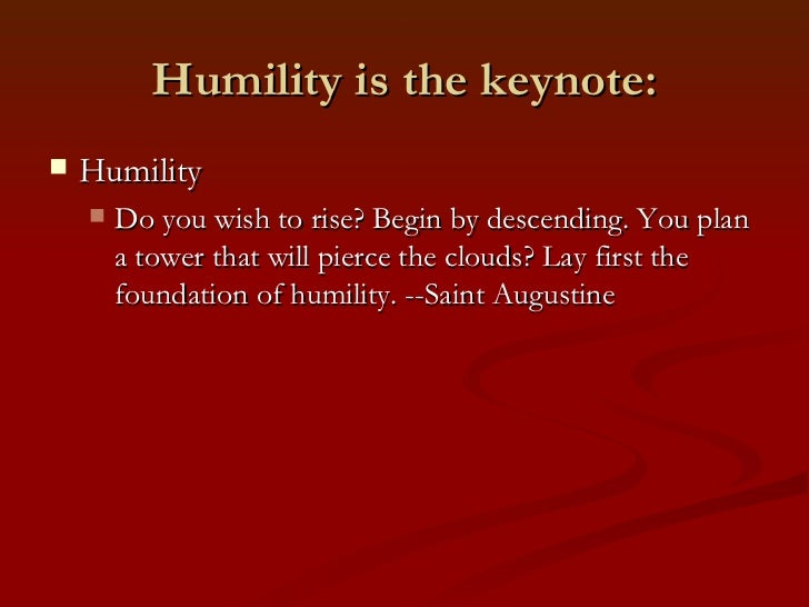 Humility is the keynote:   Humility       Do you wish to rise? Begin by descending. You plan        a tower that will pi...