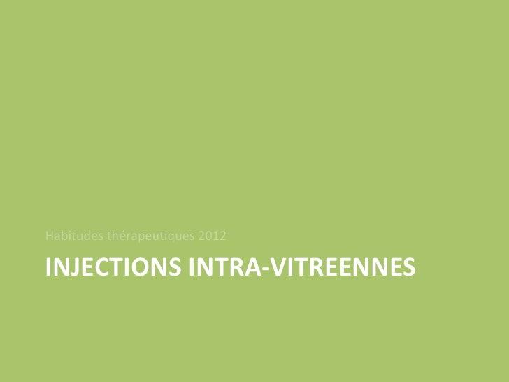 Habitudes thérapeu/ques 2012 INJECTIONS INTRA-‐VITREENNES