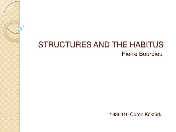 STRUCTURES AND THE HABITUS                  Pierre Bourdieu              1836410 Ceren Köktürk