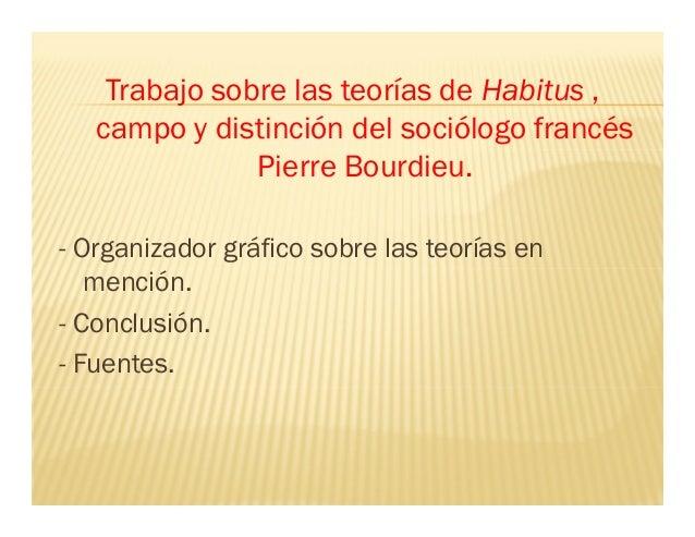 Trabajo sobre las teorías de Habitus , campo y distinción del sociólogo francés Pierre Bourdieu. - Organizador gráfico sob...