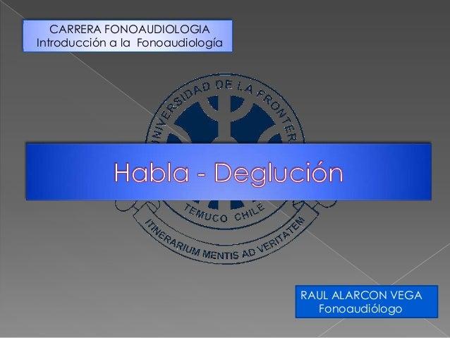 CARRERA FONOAUDIOLOGIAIntroducción a la FonoaudiologíaRAUL ALARCON VEGAFonoaudiólogo