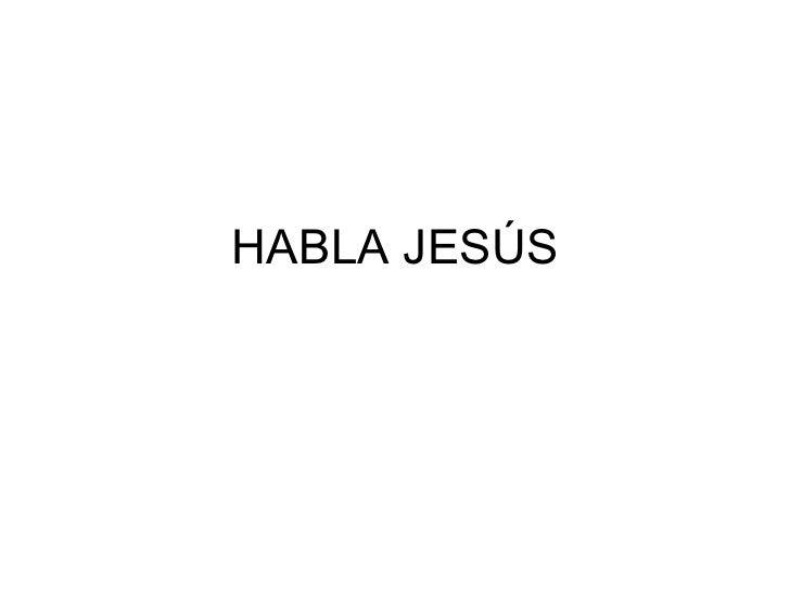 HABLA JESÚS