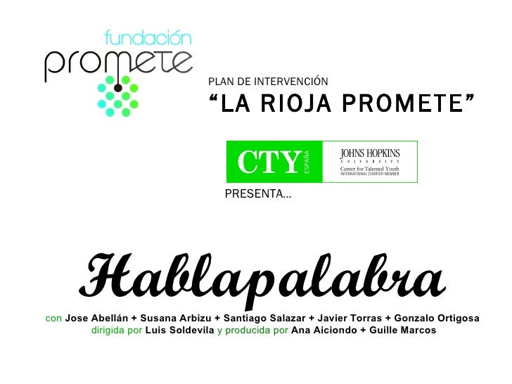 """PRESENTA ...   Hablapalabra PLAN DE INTERVENCIÓN  """" LA RIOJA PROMETE"""" con   Jose Abellán + Susana Arbizu + Santiago Salaza..."""