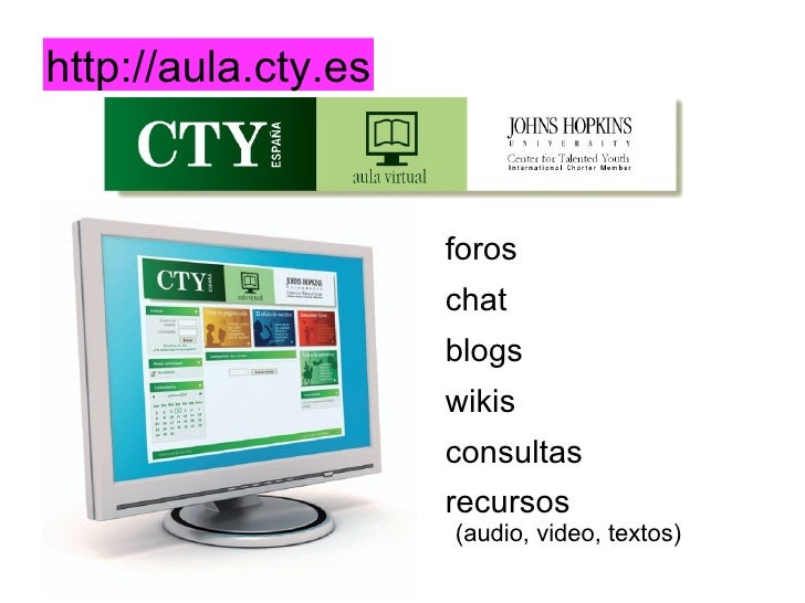 http://aula.cty.es <ul><li>foros </li></ul><ul><li>chat </li></ul><ul><li>blogs </li></ul><ul><li>wikis </li></ul><ul><li>...