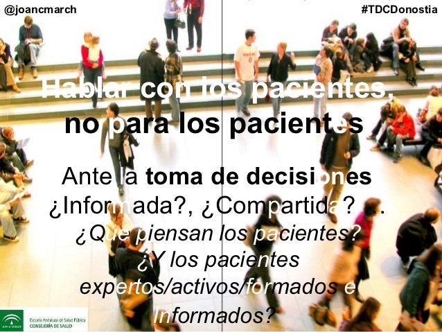 @joancmarch                             #TDCDonostia     Hablar con los pacientes,      no para los pacientes       Ante l...