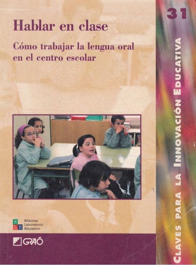 Hablar en clase Cómo trabaj ar la lengua oral en el eentro escolar ¡E Eütorial ffi;lH?l;;'