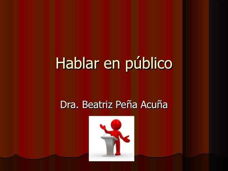 Hablar en público Dra. Beatriz Peña Acuña