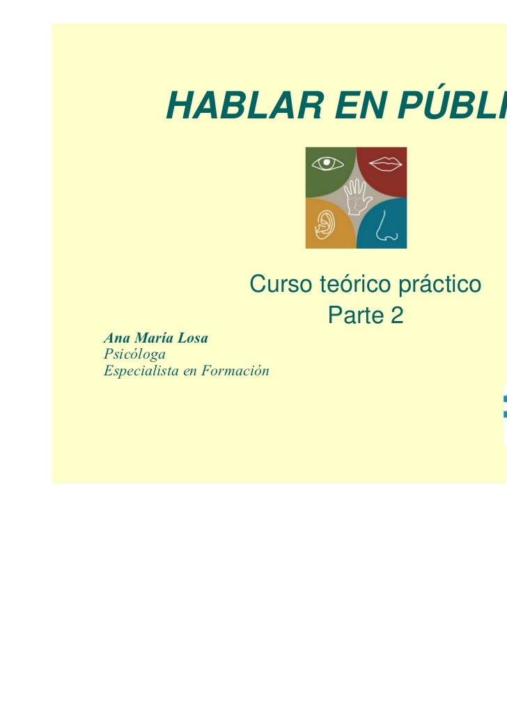 HABLAR EN PÚBLICO                     Curso teórico práctico                            Parte 2Ana María LosaPsicólogaEspe...