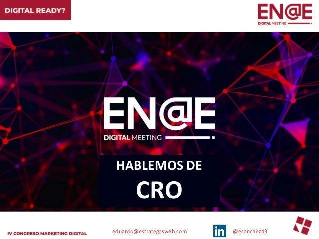 eduardo@estrategasweb.com @esanchez43 HABLEMOS DE CRO