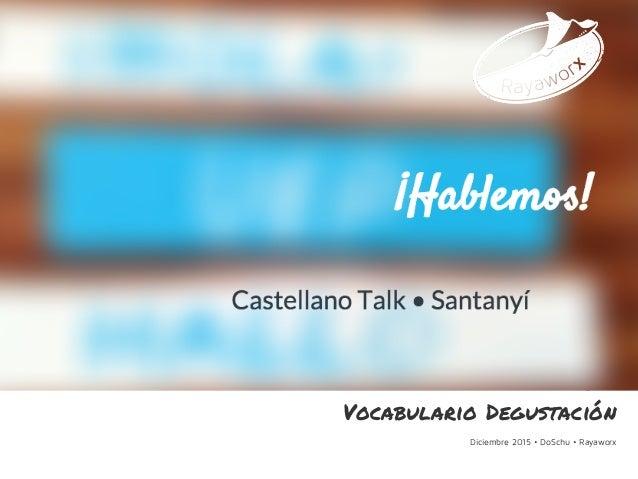 Diciembre 2015 • DoSchu • Rayaworx ¡Hablemos! Castellano Talk Santanyí Vocabulario Degustación