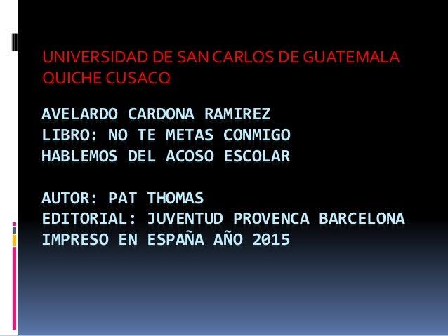 AVELARDO CARDONA RAMIREZ LIBRO: NO TE METAS CONMIGO HABLEMOS DEL ACOSO ESCOLAR AUTOR: PAT THOMAS EDITORIAL: JUVENTUD PROVE...