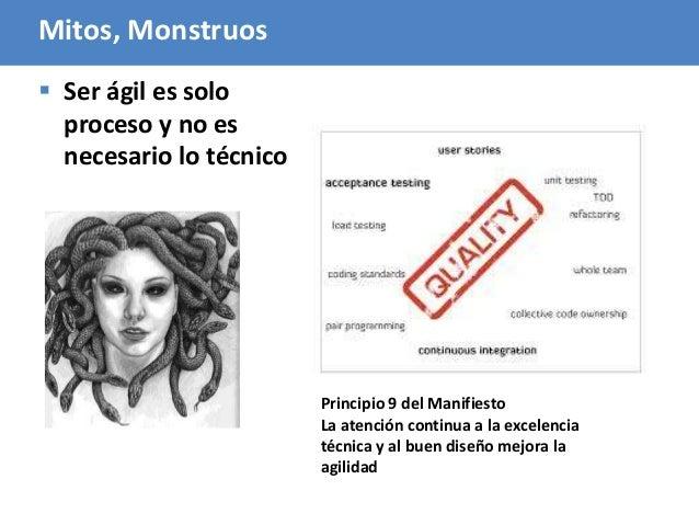 101 Mitos, Monstruos  Ser ágil es solo proceso y no es necesario lo técnico Principio 9 del Manifiesto La atención contin...