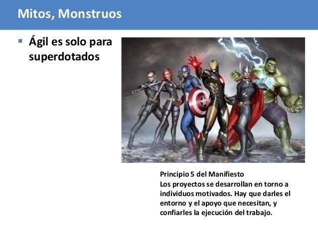 102 Mitos, Monstruos  Ágil es solo para superdotados Principio 5 del Manifiesto Los proyectos se desarrollan en torno a i...