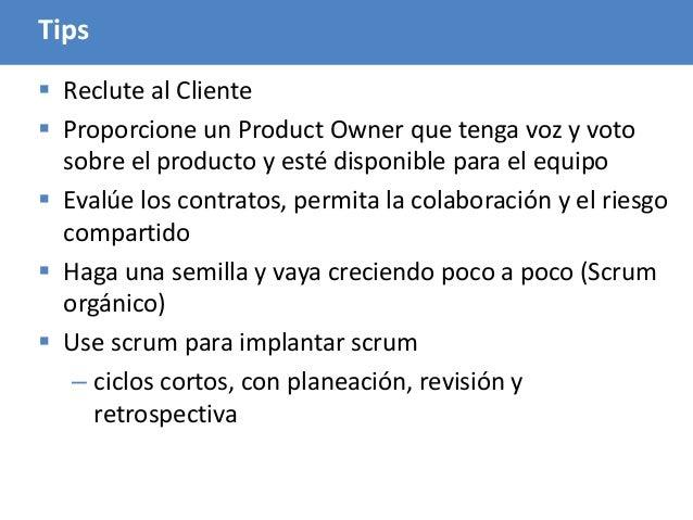 107 Tips  Reclute al Cliente  Proporcione un Product Owner que tenga voz y voto sobre el producto y esté disponible para...