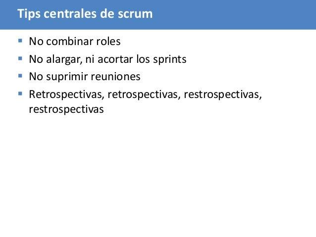 108 Tips centrales de scrum  No combinar roles  No alargar, ni acortar los sprints  No suprimir reuniones  Retrospecti...