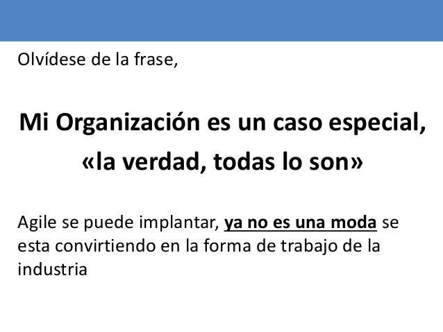 112 Olvídese de la frase, Mi Organización es un caso especial, «la verdad, todas lo son» Agile se puede implantar, ya no e...