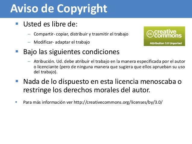 119 Aviso de Copyright  Usted es libre de: – Compartir- copiar, distribuir y trasmitir el trabajo – Modificar- adaptar el...