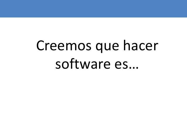28 Creemos que hacer software es…