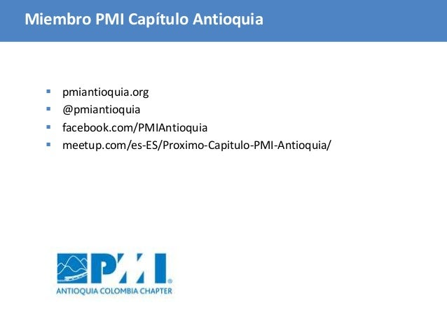 3 Miembro PMI Capítulo Antioquia  pmiantioquia.org  @pmiantioquia  facebook.com/PMIAntioquia  meetup.com/es-ES/Proximo...