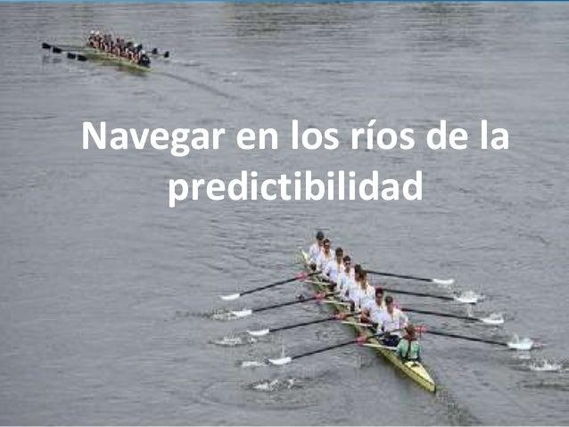 31 Navegar en los ríos de la predictibilidad