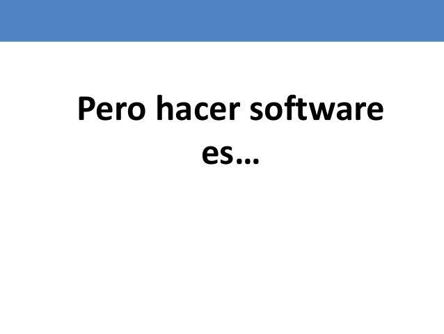 36 Pero hacer software es…