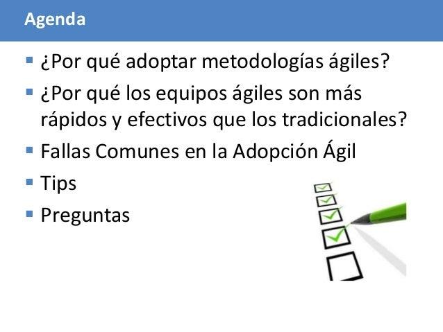 4 Agenda  ¿Por qué adoptar metodologías ágiles?  ¿Por qué los equipos ágiles son más rápidos y efectivos que los tradici...