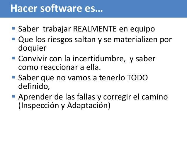 41 Hacer software es…  Saber trabajar REALMENTE en equipo  Que los riesgos saltan y se materializen por doquier  Conviv...