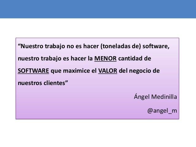 """50 """"Nuestro trabajo no es hacer (toneladas de) software, nuestro trabajo es hacer la MENOR cantidad de SOFTWARE que maximi..."""