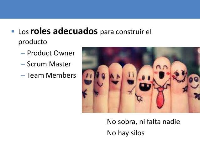 59  Los roles adecuados para construir el producto – Product Owner – Scrum Master – Team Members No sobra, ni falta nadie...