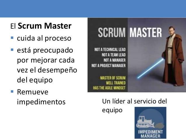 61 El Scrum Master  cuida al proceso  está preocupado por mejorar cada vez el desempeño del equipo  Remueve impedimento...