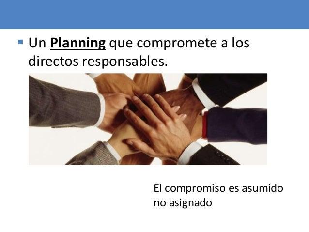 65  Un Planning que compromete a los directos responsables. El compromiso es asumido no asignado