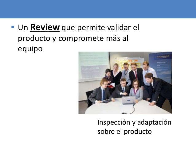 67  Un Review que permite validar el producto y compromete más al equipo Inspección y adaptación sobre el producto