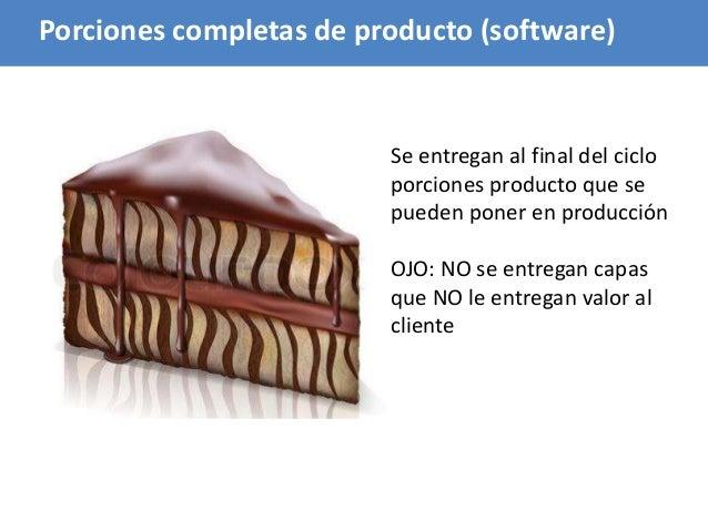 76 Porciones completas de producto (software) Se entregan al final del ciclo porciones producto que se pueden poner en pro...