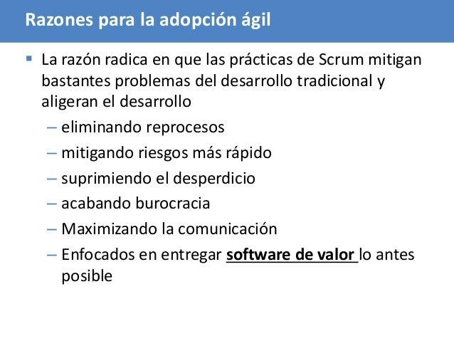 77 Razones para la adopción ágil  La razón radica en que las prácticas de Scrum mitigan bastantes problemas del desarroll...