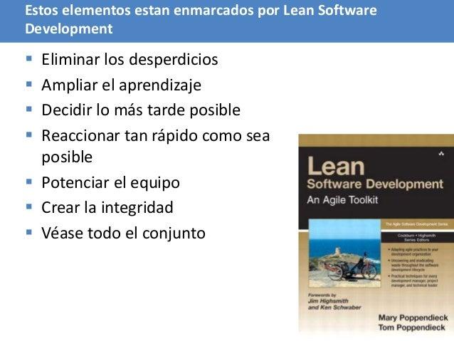 78 Estos elementos estan enmarcados por Lean Software Development  Eliminar los desperdicios  Ampliar el aprendizaje  D...