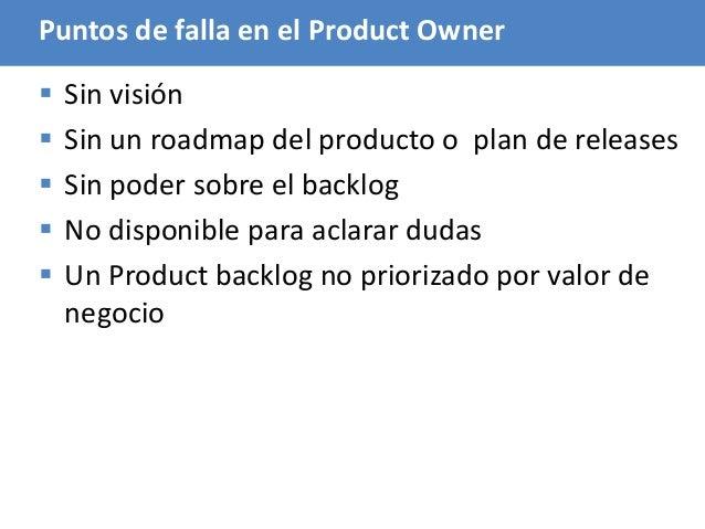 84 Puntos de falla en el Product Owner  Sin visión  Sin un roadmap del producto o plan de releases  Sin poder sobre el ...