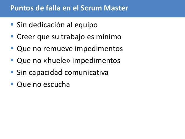 85 Puntos de falla en el Scrum Master  Sin dedicación al equipo  Creer que su trabajo es mínimo  Que no remueve impedim...