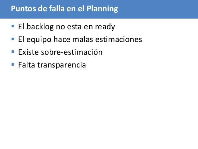 86 Puntos de falla en el Planning  El backlog no esta en ready  El equipo hace malas estimaciones  Existe sobre-estimac...