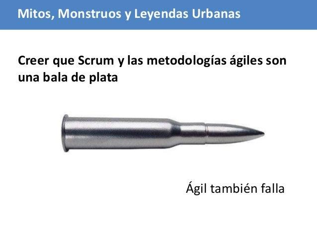 95 Creer que Scrum y las metodologías ágiles son una bala de plata Mitos, Monstruos y Leyendas Urbanas Ágil también falla
